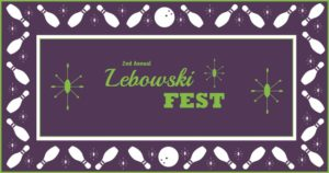 THIS SATURDAY is the 2nd Annual LEBOWSKI FEST!